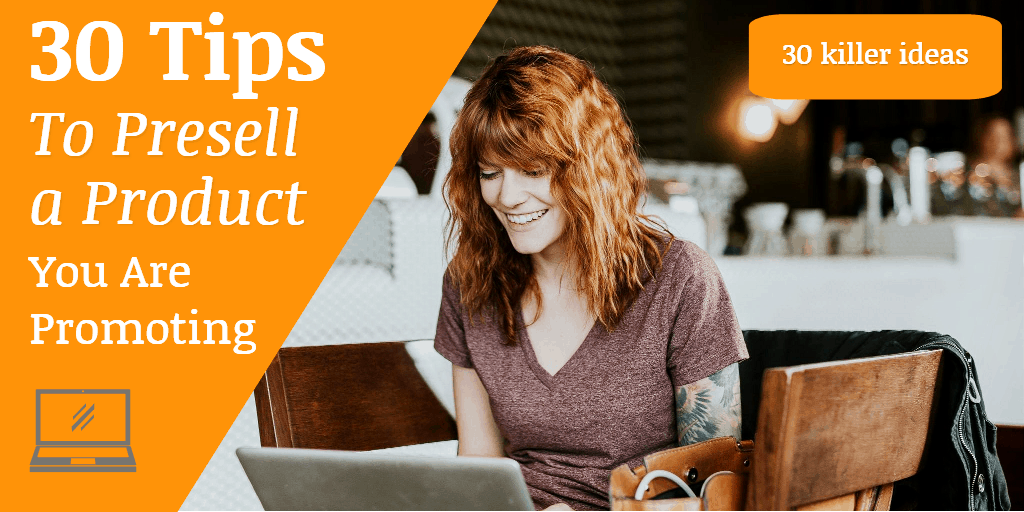 30 tips to presell a product you are promoting