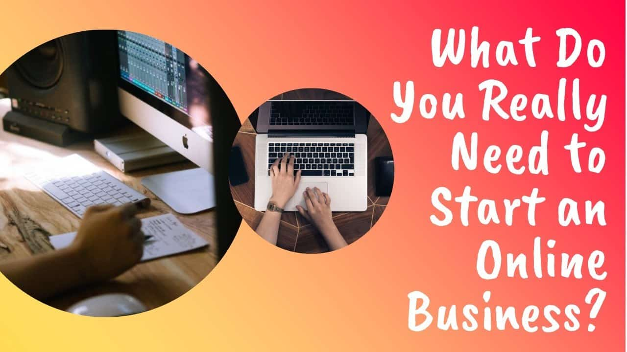 What Do You Really Need to Start an Online Business
