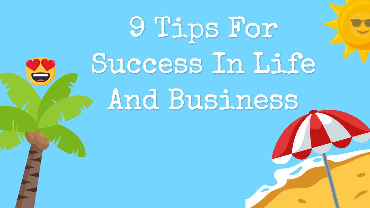 9 Tips For Success In Life And Business