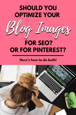 Should You Optimize Your Blog Images for SEO? Or for Pinterest? Here's how to do both.