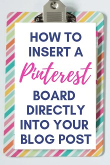 """""""How to Insert a Pinterest Board Directly into Your Blog Post"""" on colourful clipboard"""