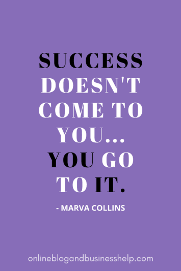 "Quote Image: ""Success doesn't come to you...you go to it."" - Marva Collins"