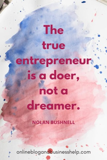 "Quote Image: ""The true entrepreneur is a doer, not a dreamer."" - Nolan Bushnell"