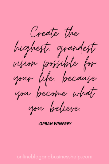 Quote Image: 6. Create the highest, grandest vision possible for your life, because you become what you believe. - Oprah Winfrey