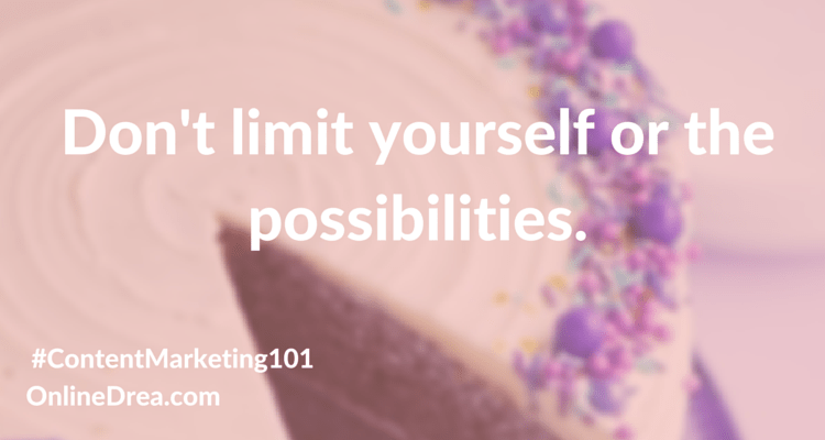 Don't limit yourself or the possibilities. #contentmarketing101