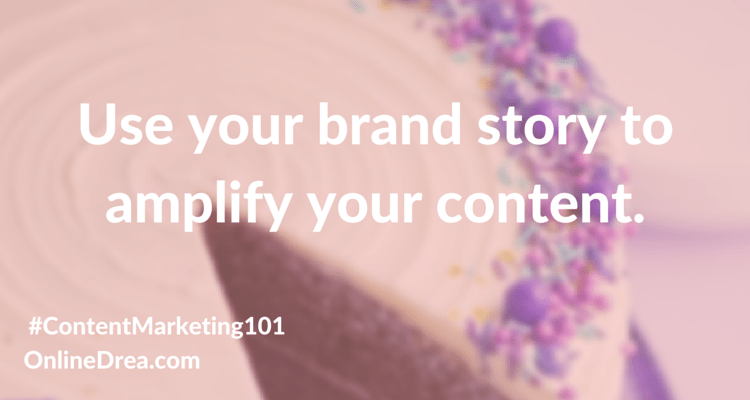 Use your brand story to amplify your content.