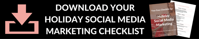 DOWNLOAD YOUR HOLIDAY SOCIAL MEDIA MARKETING CHECKLIST
