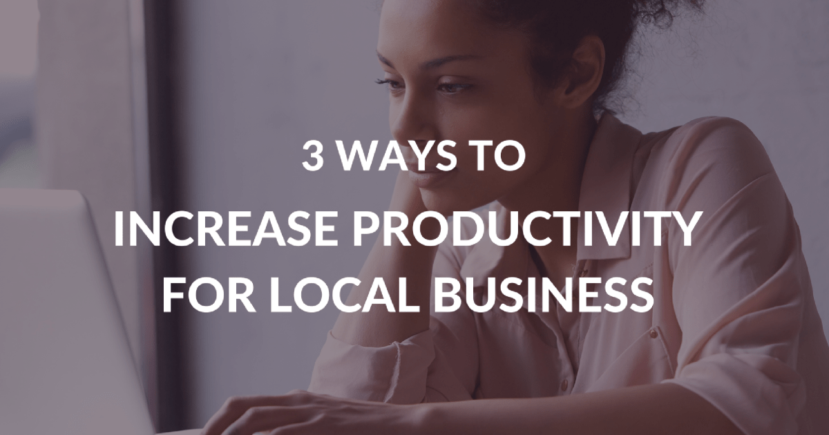 3 Ways to Increase Productivity for Local Business