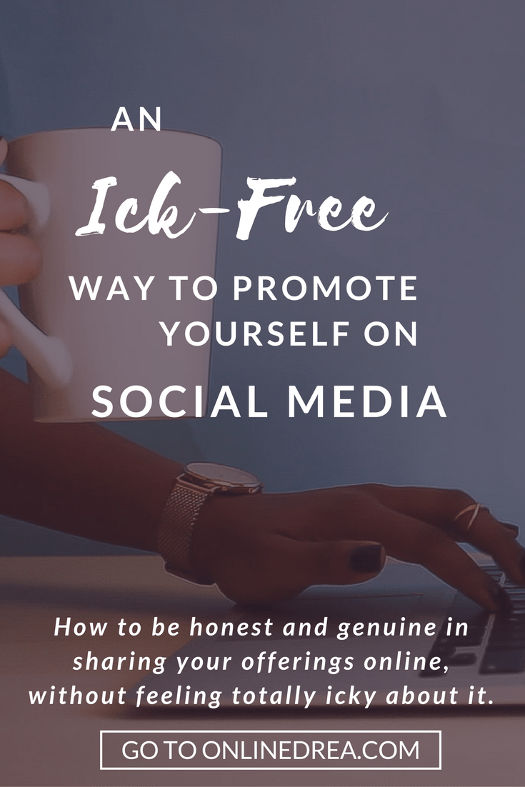 How to be honest and genuine in sharing your offerings online, without feeling totally icky about it.