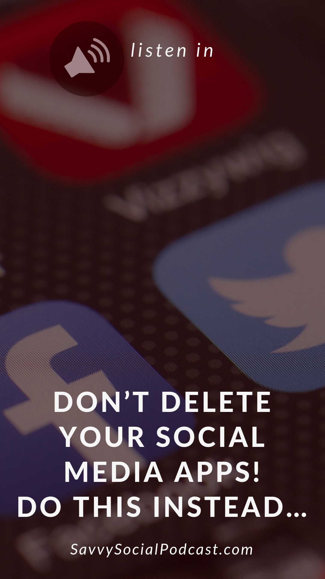 Don't delete your social media apps! Do this instead…
