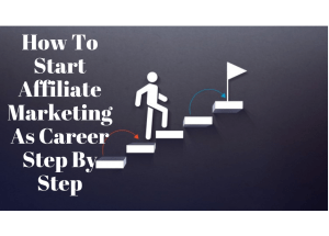 How to start internet affiliate marketing as career step by step