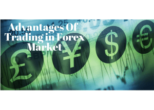 What is Forex? Some advantages of trading on Forex Market.