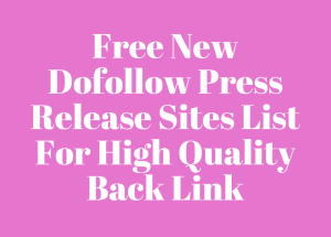 Top 100 plus free New Dofollow Press Release Sites list for high quality Back Link