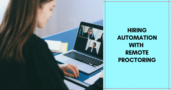 Hiring Automation with Remote Proctoring