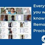 Everything you want to know about Remote Proctoring
