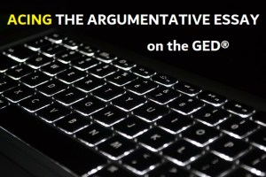 Acing the Argumentative Essay on the GED Reasoning Through Language Arts Test