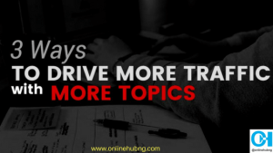 3 Ways to Drive More Traffic with More Topics