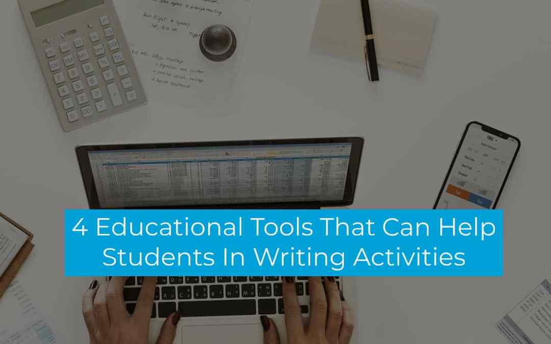 4 Educational Tools That Can Help Students In Writing Activities