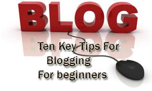 Ten Key tips for Blogging for beginners