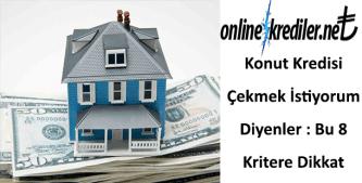 Konut Kredisi Çekmek İstiyorum Diyenler : Bu 8 Kritere Dikkat