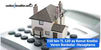 150 bin 120 ay en uygun konut kredisi