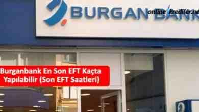 Photo of Burganbank En Son EFT Kaçta Yapılabilir (Son EFT Saatleri)