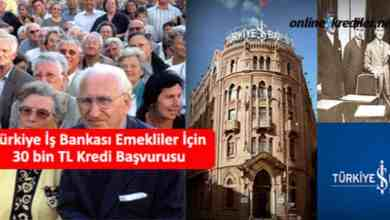 Photo of Türkiye İş Bankası Emekliler İçin 30 bin TL Kredi Başvurusu