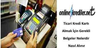 ticari kredi karti almak icin gerekli belgeler nelerdir nasil alinir
