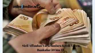 Sicil Affindan Yararlanlara Kredi Veren Bankalar 50 bin TL