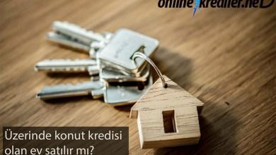 Photo of Üzerinde Konut Kredisi Olan Ev Satılır mı?