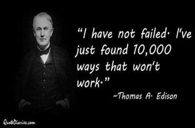 """Thomas A Edison: """"I HAVE NOT FAILED. I HAVE JUST FOUND 10.000 WAYS THAT WILL NOT WORK"""""""