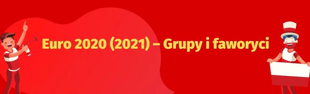 Poznaj grupy na Euro 2020/2021, sprawdź terminarz i dowiedz się, kto jest faworytem Euro!