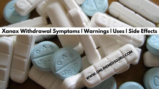 Xanax Withdrawal Symptoms Warnings Uses Side Effects | Online Meds Guru
