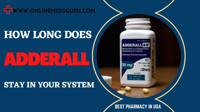 How long does Adderall stay in your System? | Online Meds Guru