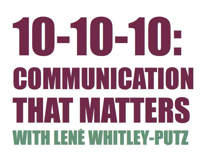 10-10-10: Communication That Mattes with Lené Whitley-Putz