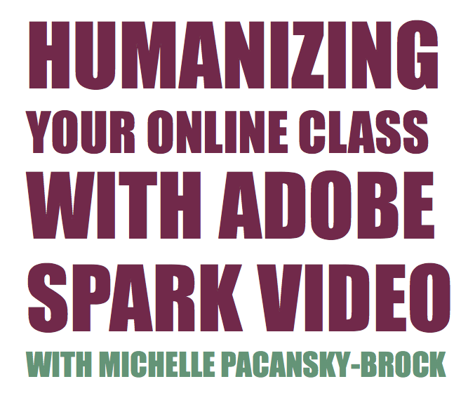 Humanizing Your Online Class with Adobe Spark Video with Michelle Pacansky-Brock