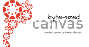 Byte Sized Canvas a video series by Helen Graves