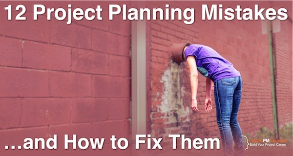 12 Project Planning Mistakes... and How to Fix Them