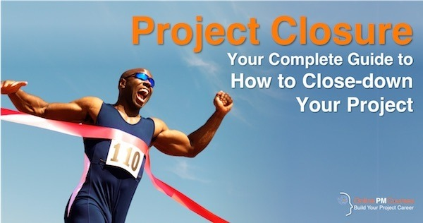 Project Closure - Your Complete Guide to How to Close-down Your Project