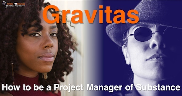 Gravitas - How to be a Project Manager of Substance