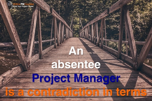 An Absentee Project Manager is a Contradiction in Terms