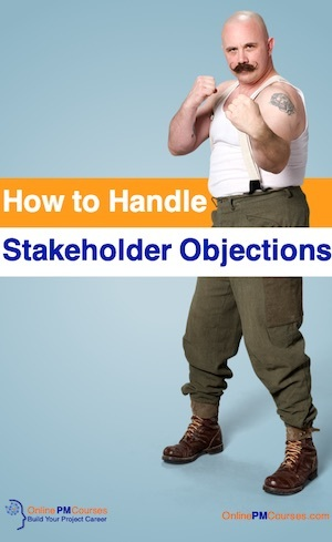 How to Handle Stakeholder Objections - Because a Projecr Manager needs to deal with resistance.