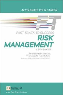 Risk Management: Fast Track to Success - by Keith Baxter