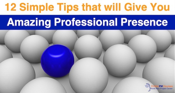 12 Simple Tips that will Give You Amazing Professional Presence