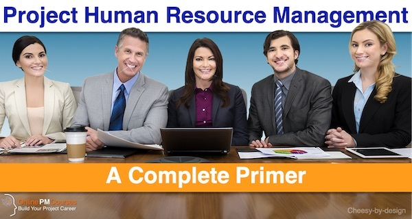 Project Human Resource Management: A Complete Primer