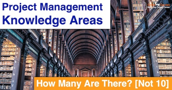 Project Management Knowledge Areas: How Many Are There? [Not 10]