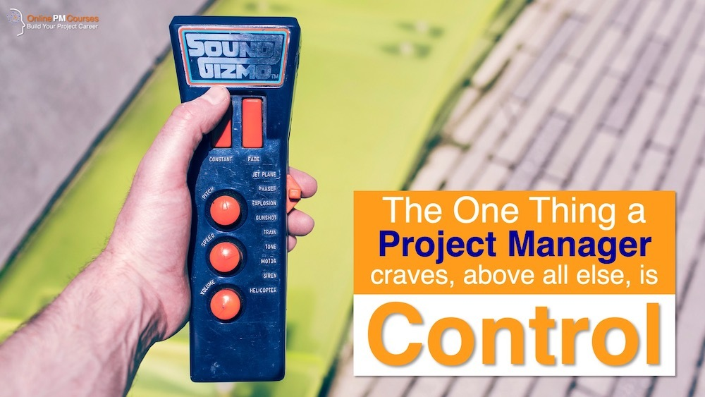 The One Thing a Project Manager Craves, above all else, is Control