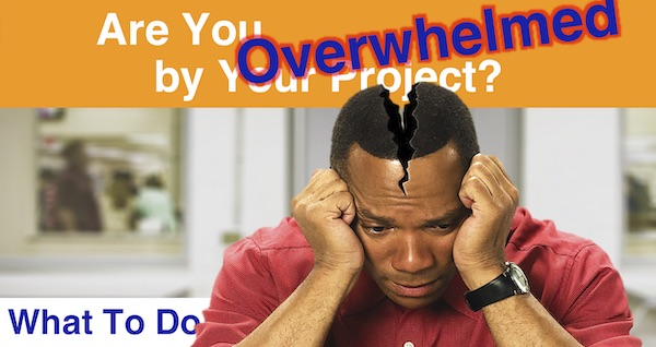 Are You Overwhelmed by Your Project? What to Do
