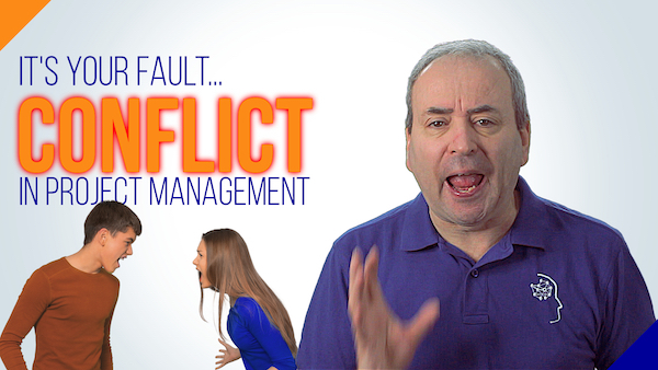 Conflict in Project Management: It's Your Fault | Video