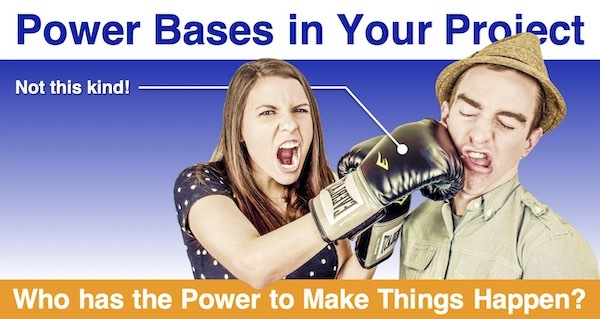 Power Bases in Your Project: Who has the Power to Make Things Happen?